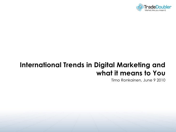 International Trends in Digital Marketing and                         what it means to You                             Tim...