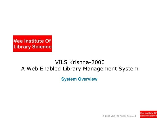 VILS Krishna-2000 A Web Enabled Library Management System System Overview  © 2009 VILS, All Rights Reserved
