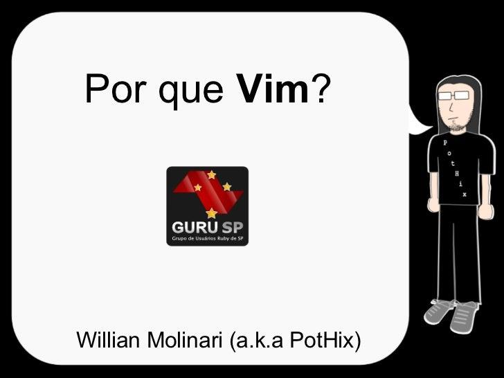 Por que Vim?     Willian Molinari (a.k.a PotHix)