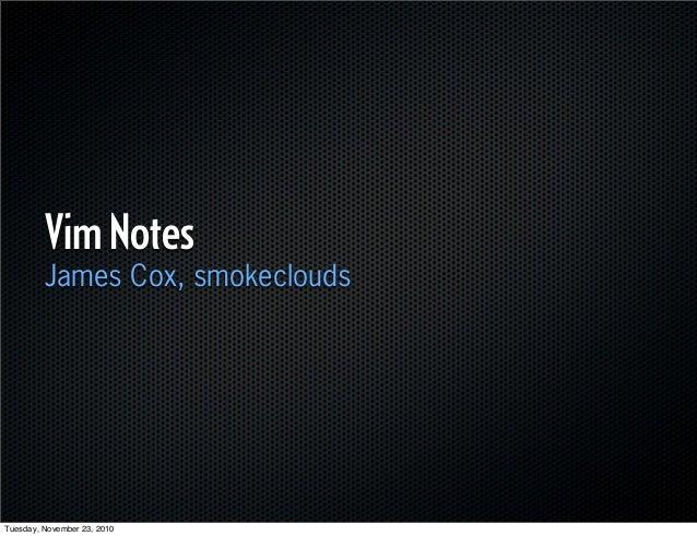 VimNotes James Cox, smokeclouds Tuesday, November 23, 2010