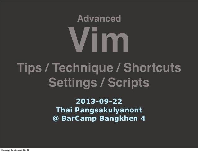 Advanced Vim Tips / Technique / Shortcuts Settings / Scripts 2013-09-22 Thai Pangsakulyanont @ BarCamp Bangkhen 4 Sunday, ...