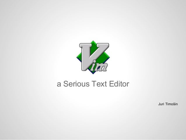 a Serious Text Editor Juri Timošin
