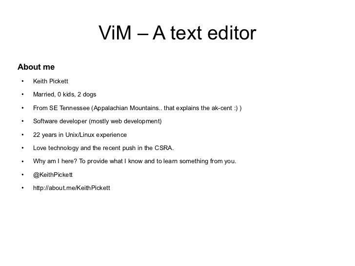 ViM – A text editorAbout me●   Keith Pickett●   Married, 0 kids, 2 dogs●   From SE Tennessee (Appalachian Mountains.. that...