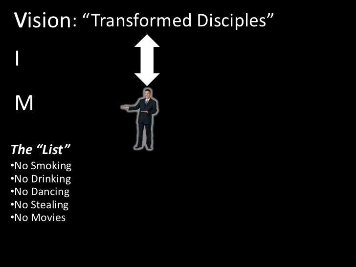 "V<br />Vision<br />: ""Transformed Disciples""<br />I<br />M<br />The ""List""<br /><ul><li>No Smoking"