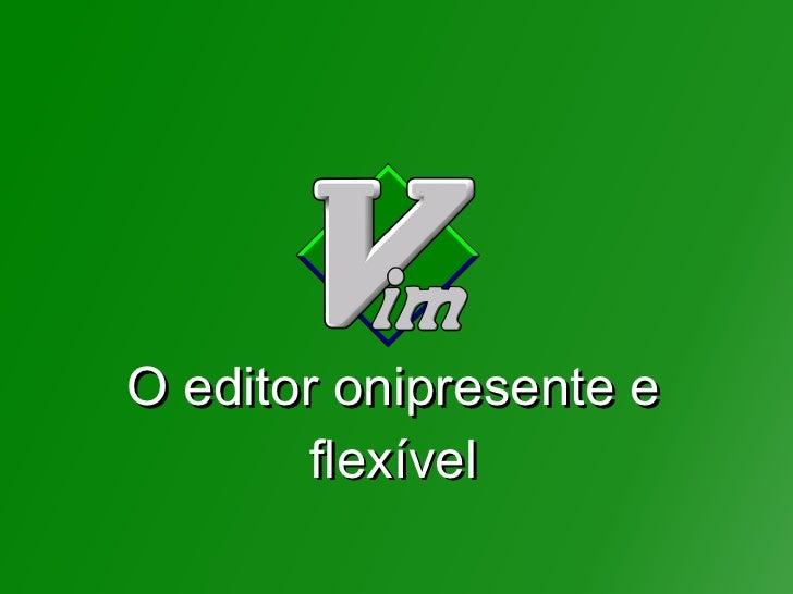 O editor onipresente e       flexível