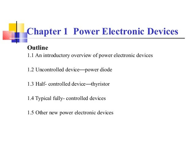 Chapter 1 Power Electronic Devices Outline 1.1 An introductory overview of power electronic devices 1.2 Uncontrolled devic...