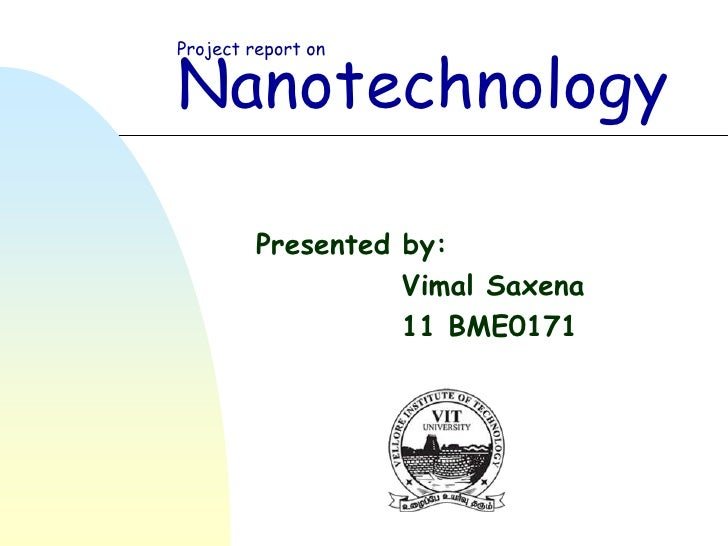 NanotechnologyProject report on         Presented by:                   Vimal Saxena                   11 BME0171