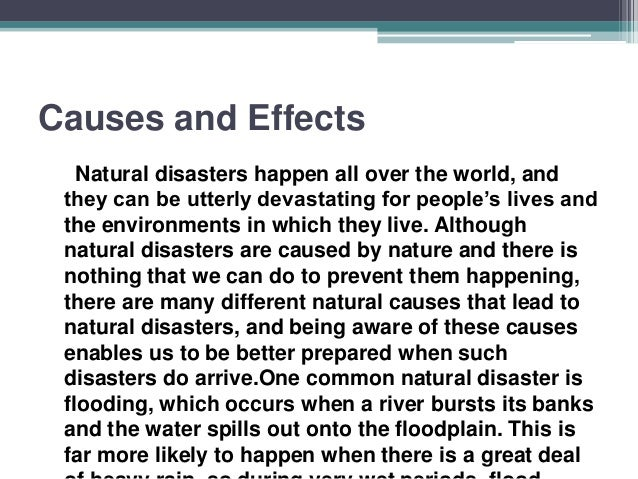 essay on causes and effects of natural disasters It is abhorrent that the rich and the educated are allowed to circulate around the world more or less freely, while the poor are not - causing, in effect, a form of global apartheid.