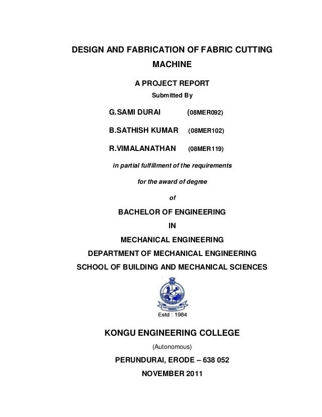 DESIGN AND FABRICATION OF FABRIC CUTTING MACHINE A PROJECT REPORT Submitted By  G.SAMI DURAI  (08MER092)  B.SATHISH KUMAR ...