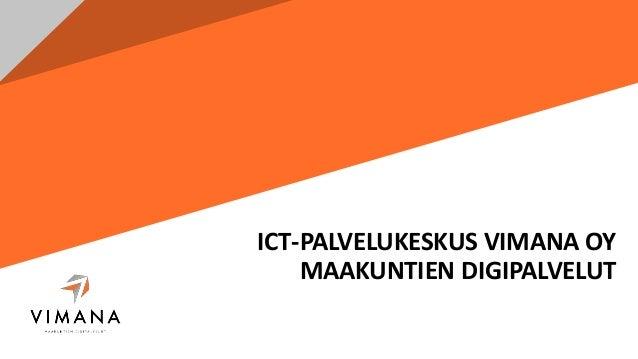 ICT-PALVELUKESKUS VIMANA OY MAAKUNTIEN DIGIPALVELUT