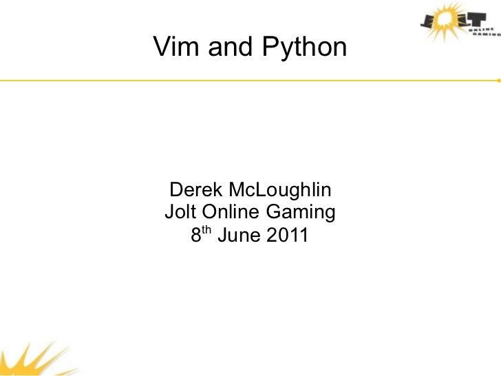 Vim and PythonDerek McLoughlinJolt Online Gaming   8th June 2011