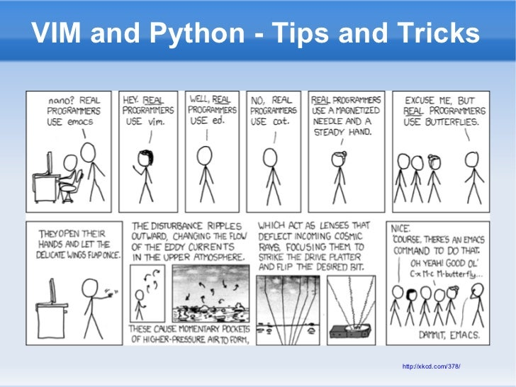 VIM and Python - Tips and Tricks                          http://xkcd.com/378/