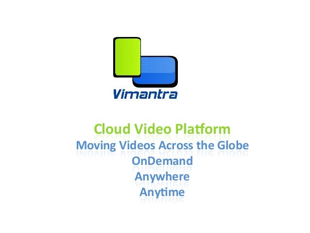 Cloud Video Pla,orm Moving Videos Across the Globe             OnDemand              Anywhere         ...