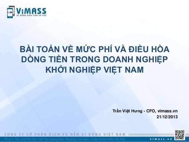BÀI TOÁN VỀ MỨC PHÍ VÀ ĐIỀU HÒA DÒNG TIỀN TRONG DOANH NGHIỆP KHỞI NGHIỆP VIỆT NAM  Trần Việt Hƣng - CFO, vimass.vn 21/12/2...