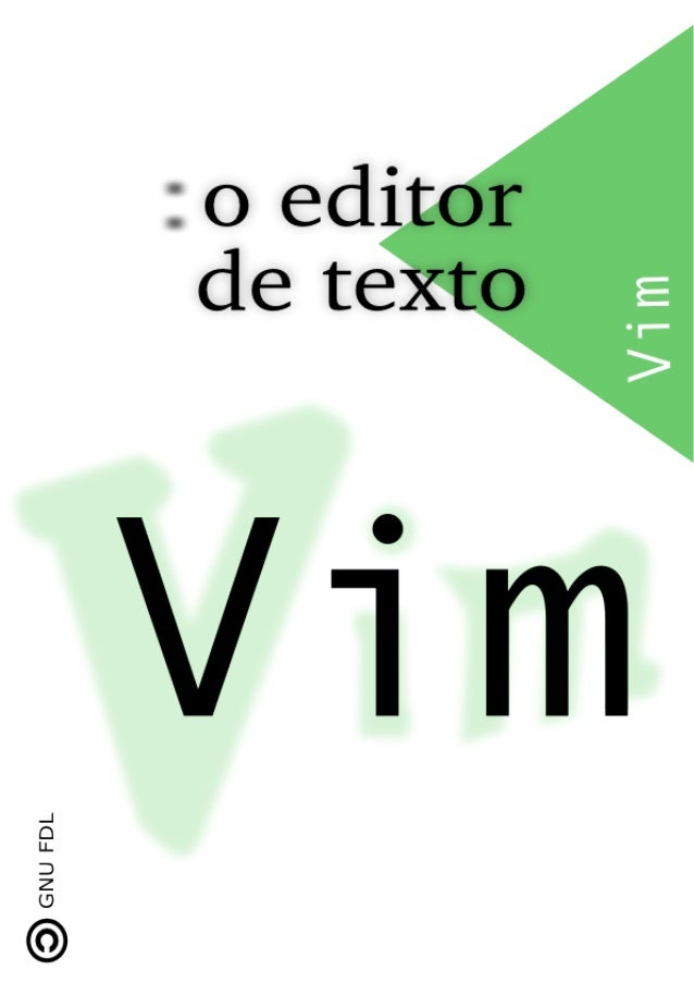 """o editor de texto Vim """"Um livro escrito em portuguˆes sobre o editor de texto Vim. A ideia ´e que este material cres¸ca e ..."""