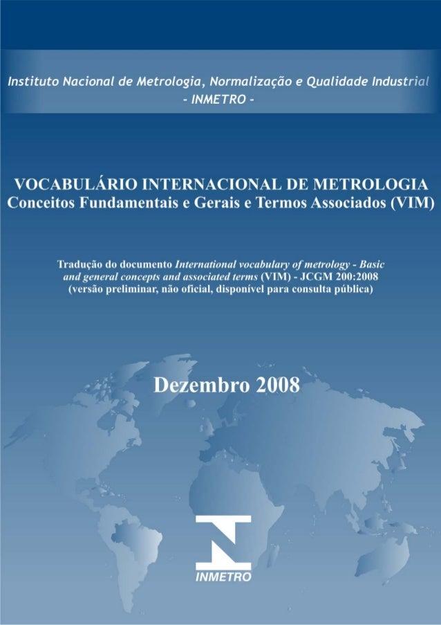 Vocabulário Internacional de Metrologia – Conceitos fundamentaise gerais e termos associados (VIM)Versão brasileira da 3ae...