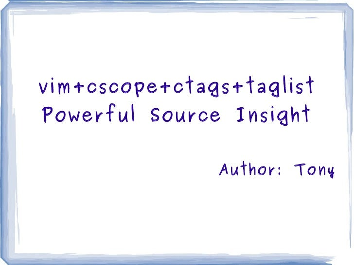 vim+cscope+ctags+taglist Powerful Source Insight Author: Tony