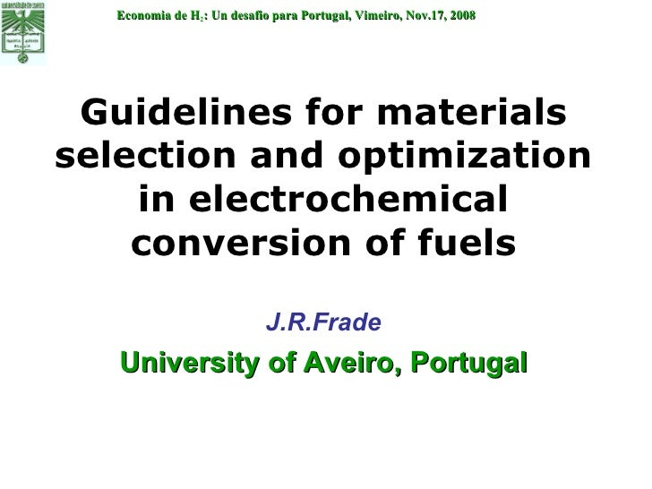 Guidelines for materials selection and optimization in electrochemical conversion of fuels J.R.Frade University of Aveiro,...