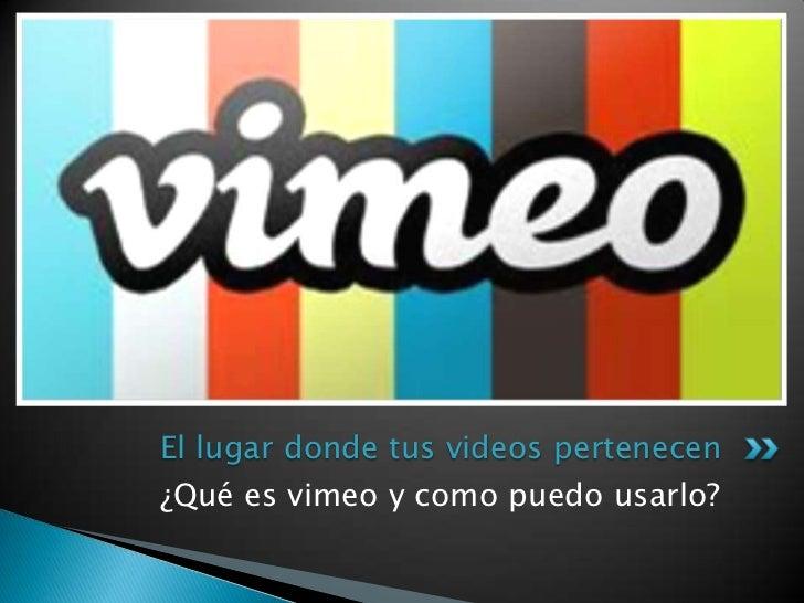 El lugar donde tus videos pertenecen¿Qué es vimeo y como puedo usarlo?