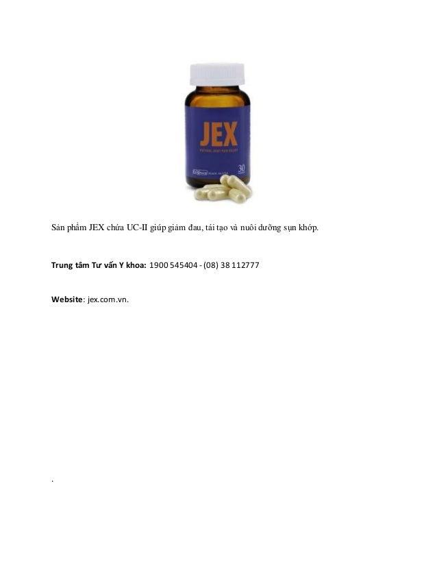 Sản phẩm JEX chứa UC-II giúpgiảm đau, tái tạo và nuôi dưỡng sụn khớp. Trung tâm Tư vấn Y khoa: 1900 545404 - (08) 38 11277...