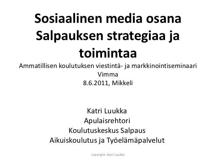 Sosiaalinen media osana Salpauksen strategiaa ja toimintaaAmmatillisen koulutuksen viestintä- ja markkinointiseminaari Vim...