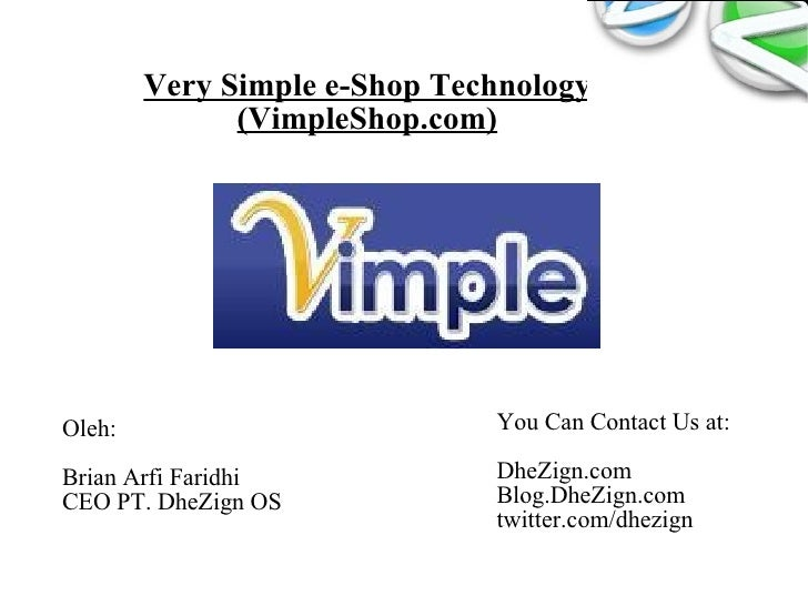 Very Simple e-Shop Technology (VimpleShop.com) Oleh: Brian Arfi Faridhi CEO PT. DheZign OS You Can Contact Us at: DheZign....
