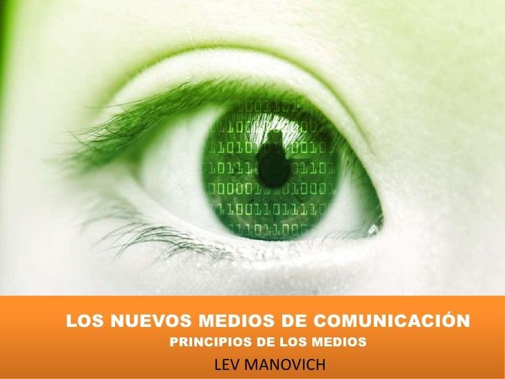 LOS NUEVOS MEDIOS DE COMUNICACIÓN<br />PRINCIPIOS DE LOS MEDIOS<br />LEV MANOVICH<br />