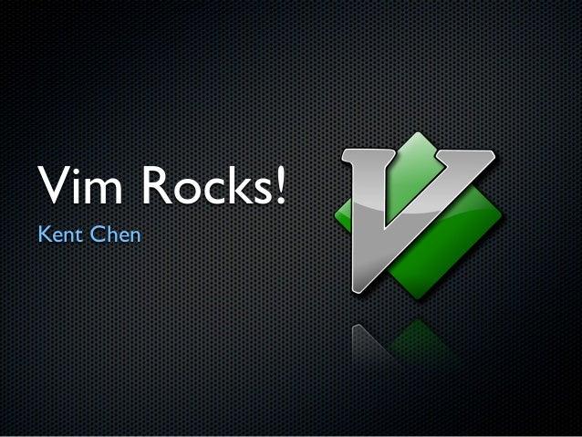 Vim Rocks!Kent Chen