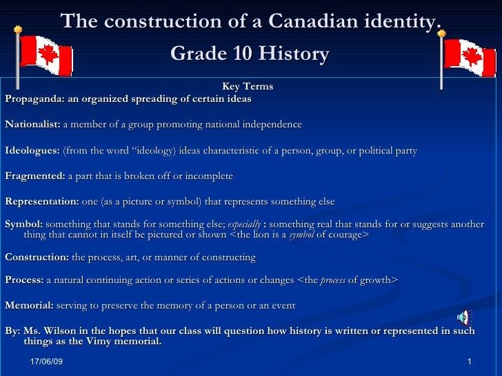 The construction of a Canadian identity.   Grade 10 History   <ul><li>Key Terms </li></ul><ul><li>Propaganda: an organized...