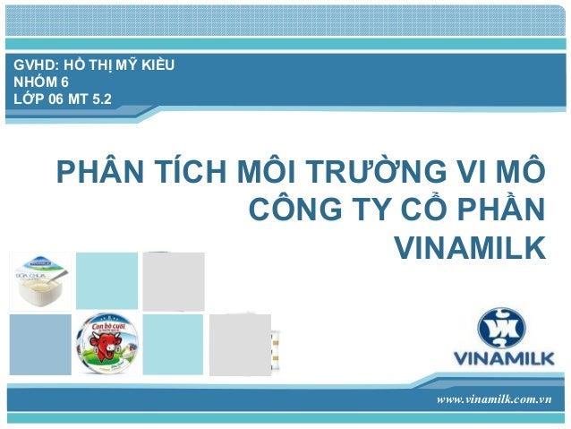GVHD: HỒ THỊ MỸ KIỀU NHÓM 6 LỚP 06 MT 5.2  PHÂN TÍCH MÔI TRƯỜNG VI MÔ CÔNG TY CỔ PHẦN VINAMILK  www.vinamilk.com.vn