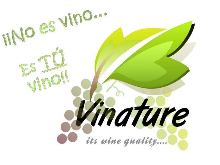 ¡¡No es vino...<br />EsTÚvino!!<br />