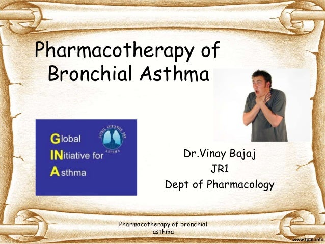 Pharmacotherapy of Bronchial Asthma Dr.Vinay Bajaj JR1 Dept of Pharmacology Pharmacotherapy of bronchial asthma