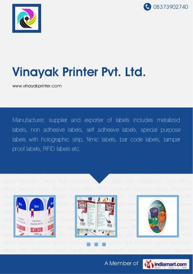 08373902740A Member ofVinayak Printer Pvt. Ltd.www.vinayakprinter.comSelf Adhesive Labels Metallized Labels Non Adhesive L...