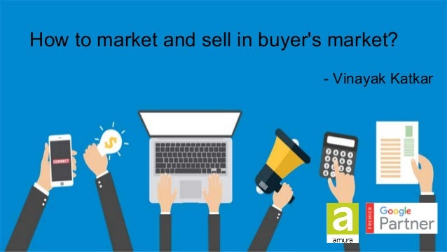 How to market and sell in buyer's market? - Vinayak Katkar