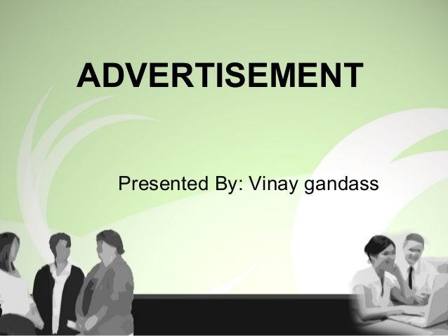 ADVERTISEMENT Presented By: Vinay gandass