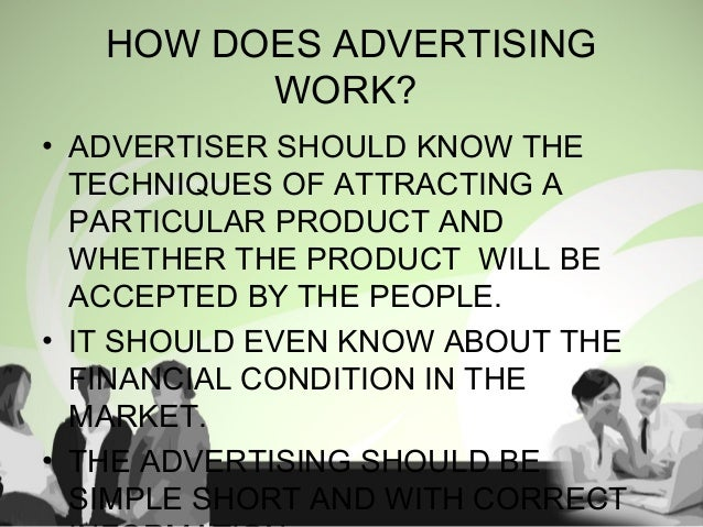 • ADVERTISER SHOULD KNOW THE TECHNIQUES OF ATTRACTING A PARTICULAR PRODUCT AND WHETHER THE PRODUCT WILL BE ACCEPTED BY THE...