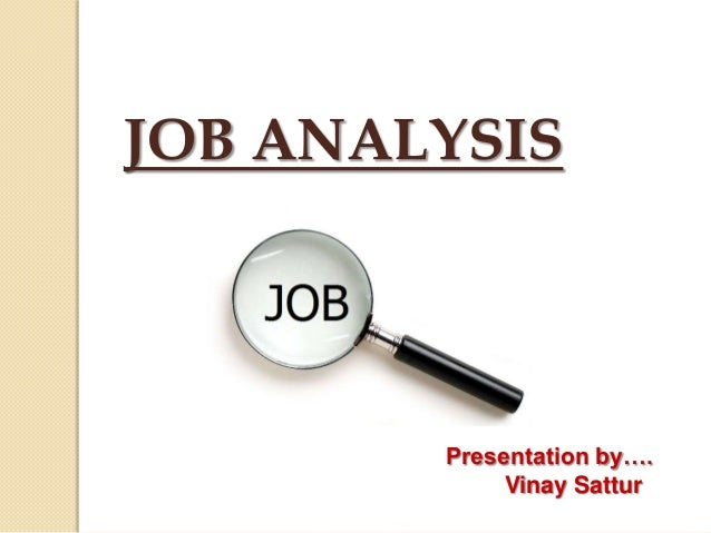 JOB ANALYSIS  Presentation by…. Vinay Sattur