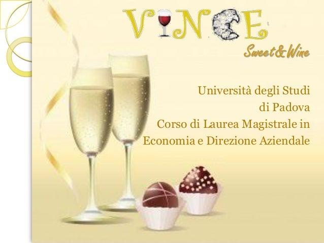 Sweet&Wine Università degli Studi di Padova Corso di Laurea Magistrale in Economia e Direzione Aziendale