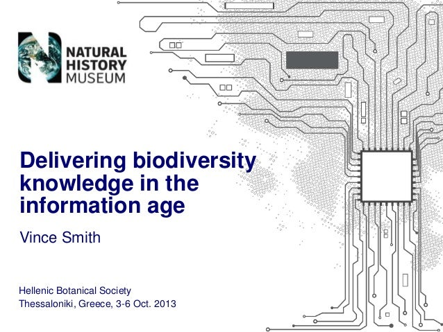 Vince Smith Delivering biodiversity knowledge in the information age Hellenic Botanical Society Thessaloniki, Greece, 3-6 ...