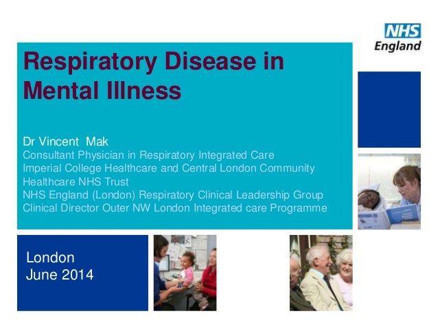1 Respiratory Disease in Mental Illness Dr Vincent Mak Consultant Physician in Respiratory Integrated Care Imperial Colleg...