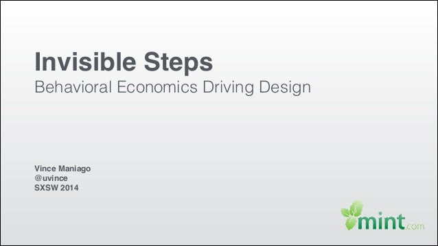 Invisible Steps! Behavioral Economics Driving Design Vince Maniago! @uvince! SXSW 2014