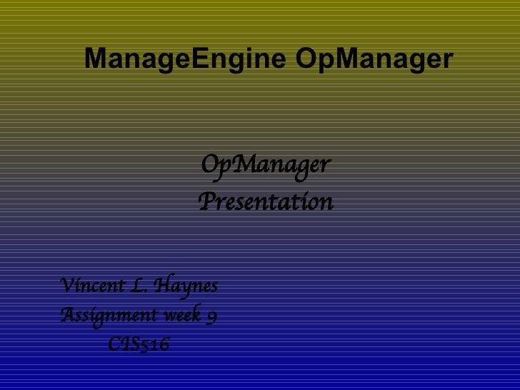ManageEngine OpManager Vincent L. Haynes Assignment week 9 CIS516 OpManager Presentation