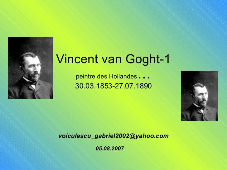 Vincent van Goght-1 peintre des Hollandes … 30.03.1853-27.07.1890 [email_address] 05.08.2007