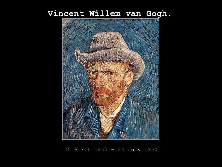 Vincent Willem van Gogh . 30  March   1853  –  29  July   1890
