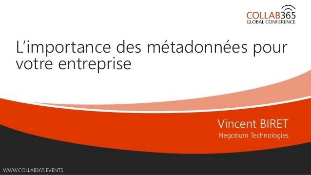 Online Conference June 17th and 18th 2015 WWW.COLLAB365.EVENTS L'importance des métadonnées pour votre entreprise