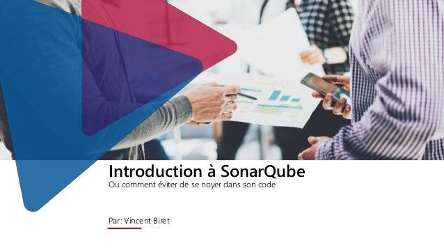 Introduction à SonarQube Ou comment éviter de se noyer dans son code Par: Vincent Biret