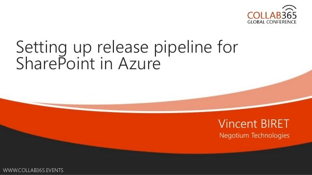 Online Conference June 17th and 18th 2015 WWW.COLLAB365.EVENTS Setting up release pipeline for SharePoint in Azure