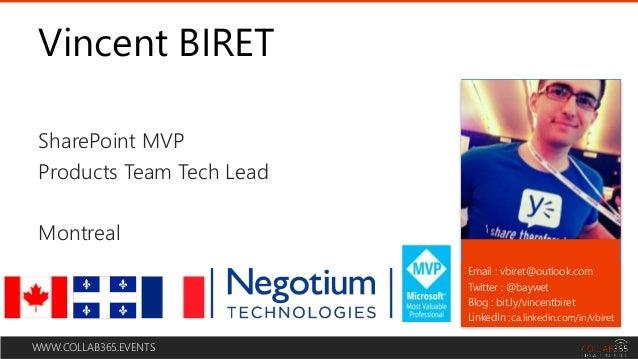 WWW.COLLAB365.EVENTS Vincent BIRET Email : vbiret@outlook.com Twitter : @baywet Blog : bit.ly/vincentbiret LinkedIn :ca.li...
