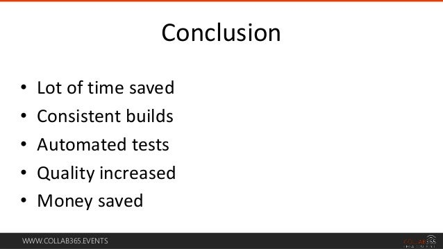 WWW.COLLAB365.EVENTS • Lot of time saved • Consistent builds • Automated tests • Quality increased • Money saved Conclusion