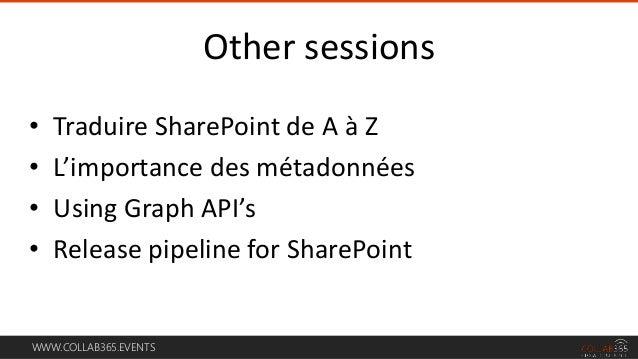 WWW.COLLAB365.EVENTS • Traduire SharePoint de A à Z • L'importance des métadonnées • Using Graph API's • Release pipeline ...